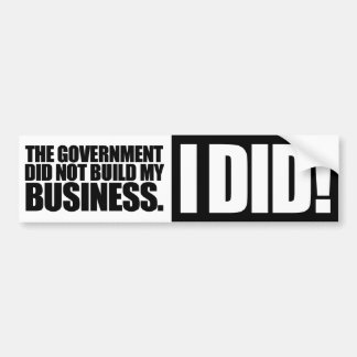 Government Did Not Build My Business Car Bumper Sticker