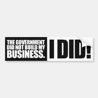 Government Did Not Build My Business Bumper Sticker