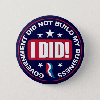 Government did not build my Business. Pinback Button