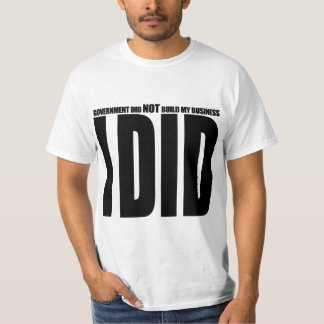 Government Did Not Build My Business T-Shirt