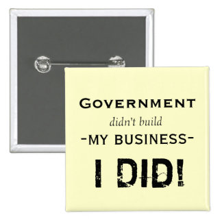 Government didn t build my business pinback button