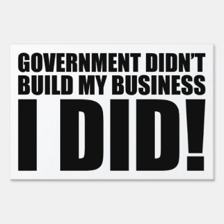 Government Didn t Build My Business I Did Sign