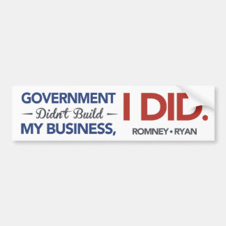 Government Didn't Build By Business, I DID. White Bumper Sticker