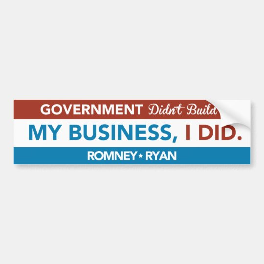 Government Didn't Build My Business, I DID. Bumper Bumper Sticker