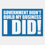 Government Didn't Build My Business I Did Sign