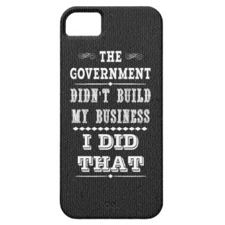Government Didnt Build My Business I Did That iPhone 5 Case