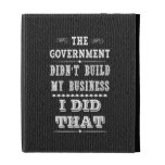 Government Didnt Build My Business I Did That iPad Folio Cases