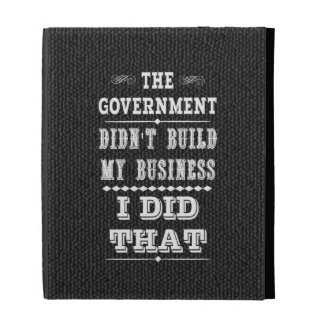 Government Didnt Build My Business I Did That iPad Folio Cover