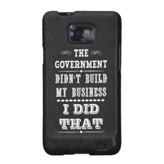 Government Didnt Build My Business I Did That Samsung Galaxy S2 Cases