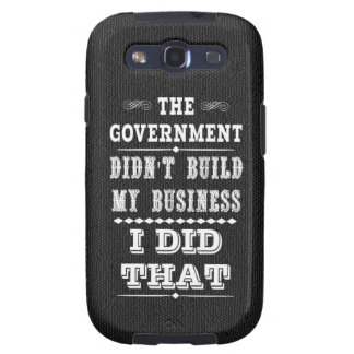 Government Didnt Build My Business I Did That Galaxy SIII Case