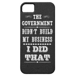 Government Didnt Build My Business I Did That iPhone 5 Cover