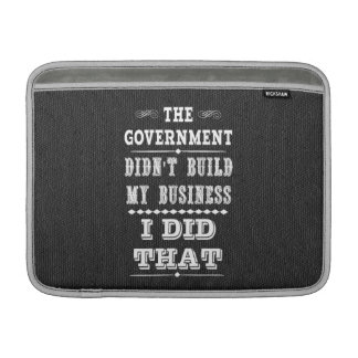 Government Didnt Build My Business I Did That MacBook Sleeve