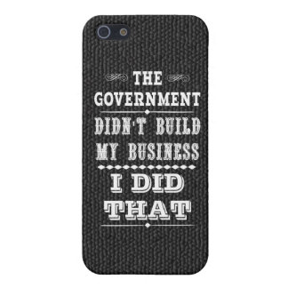 Government Didnt Build My Business I Did That Cover For iPhone 5/5S