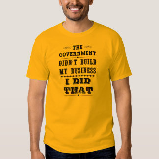 Government Didnt Build My Business I Did That T-shirt