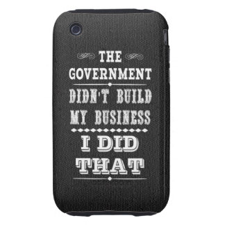 Government Didnt Build My Business I Did That Tough iPhone 3 Case