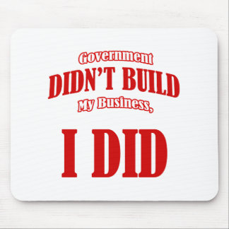 Government Didn't Build My Business Mouse Pad