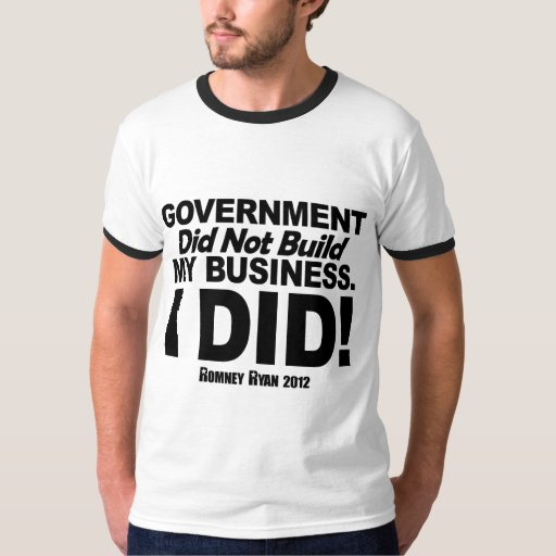 Government Didn't Build My Business Tshirt