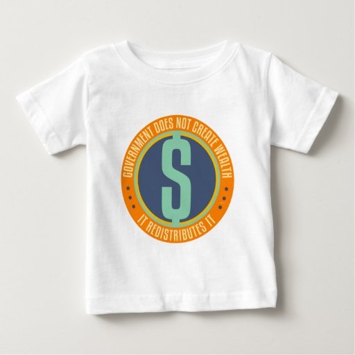 Government Does Not Create Wealth Baby T-Shirt