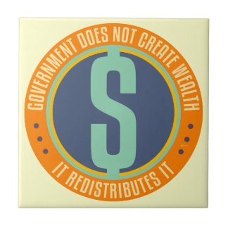 Government Does Not Create Wealth Ceramic Tiles