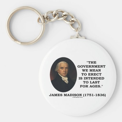 Government Erect Intended To Last For Ages Quote Basic Round Button Keychain