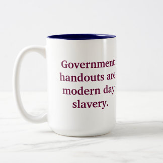 Government handouts are modern day slavery. Two-Tone coffee mug