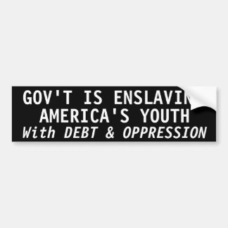 GOVERNMENT IS ENSLAVING AMERICA'S YOUTH BUMPER STICKER