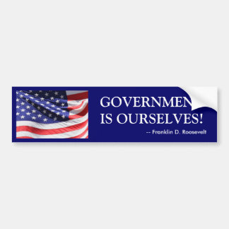 GOVERNMENT IS OURSELVES! Bumper Sticker