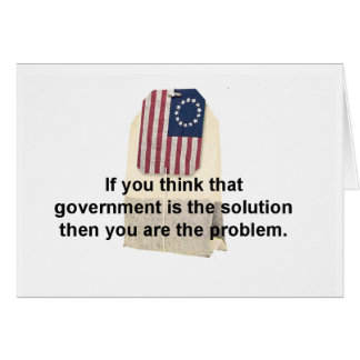 Government is the Problem, Not the Solution Greeting Card