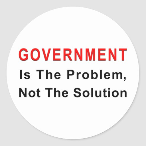 Government Is The Problem Round Stickers