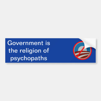 Government is the Religion of Psychopaths Bumper Stickers
