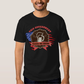 Government Makes Me Drink Tee Shirt
