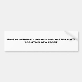 GOVERNMENT OFFICIALS COULDN'T RUN A HOT DO... BUMPER STICKERS