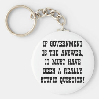 Government The Answer Really Stupid Question Keychain