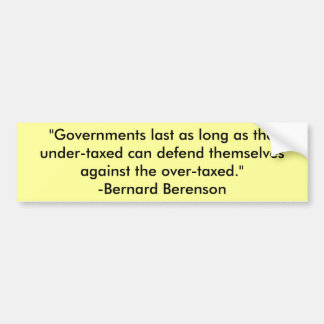 """""""Governments last as long as the under-taxed ca... Car Bumper Sticker"""