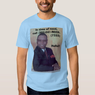 GOVERNOR, in time of need,call (305)241-REED.  ... T Shirt