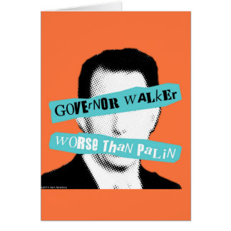 Governor Walker Worse Than Palin Card