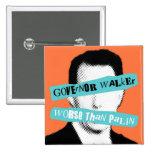 Governor Walker Worse Than Palin Pinback Button