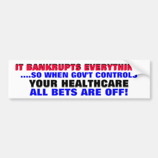 GOV'T BANKRUPTS EVERYTHING.. SO WHEN THEY CONTROL CAR BUMPER STICKER