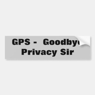 GPS Goodbye Privacy Sir Bumper Sticker