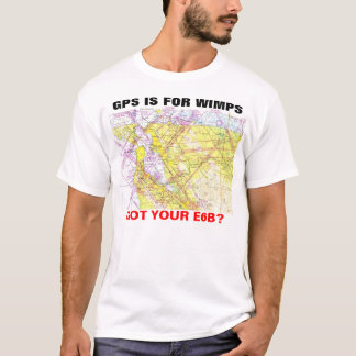 GPS IS FOR WIMPS T-Shirt