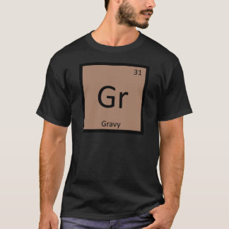 Gr - Gravy Condiment Chemistry Periodic Table T-Shirt