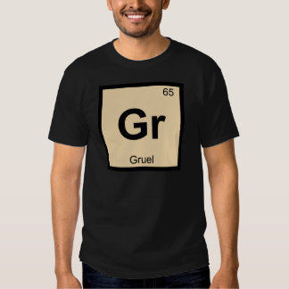Gr - Gruel Chemistry Periodic Table Symbol T-shirt