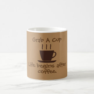 GRAB A CUP - Life begins after coffee -