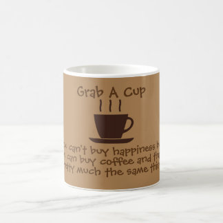GRAB A CUP - You can't buy happiness -