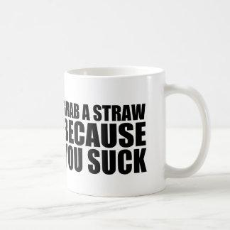 GRAB A STRAW BECAUSE YOU SUCK COFFEE MUG