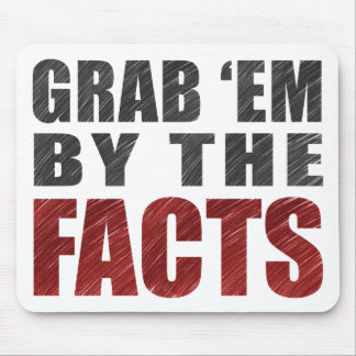 Grab 'em by the Facts Mouse Pad | Resist Trump