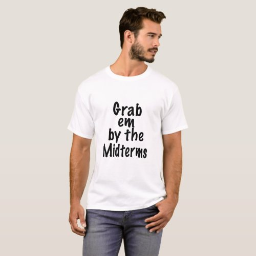Grab em by the Midterms T_Shirt