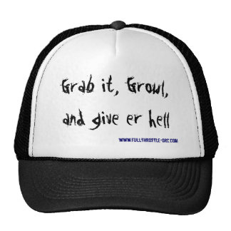 Grab it, Growl, and give er hell, www.fullthrot... Trucker Hat