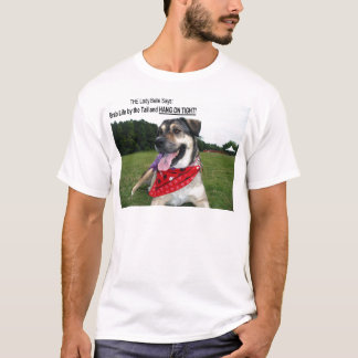 Grab Life by the Tail and HANG ON TIGHT! T-Shirt