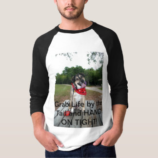 Grab Life By the Tail and HANG ON TIGHT! Tee Shirt